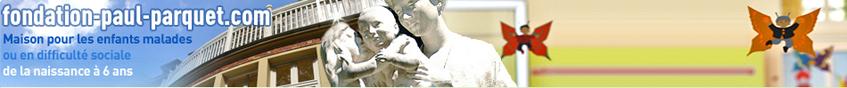 Fondation Paul Parquet, maison pour les enfants malades ou en difficulté sociale - fondation-paul-parquet.com